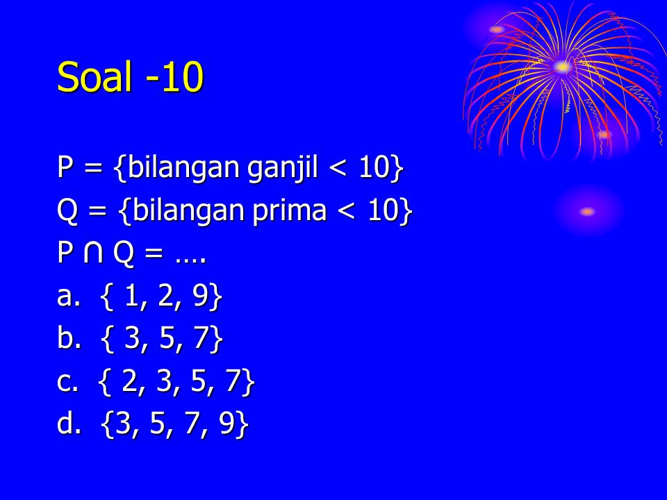Soal -10 P = {bilangan ganjil < 10} Q = {bilangan prima < 10}