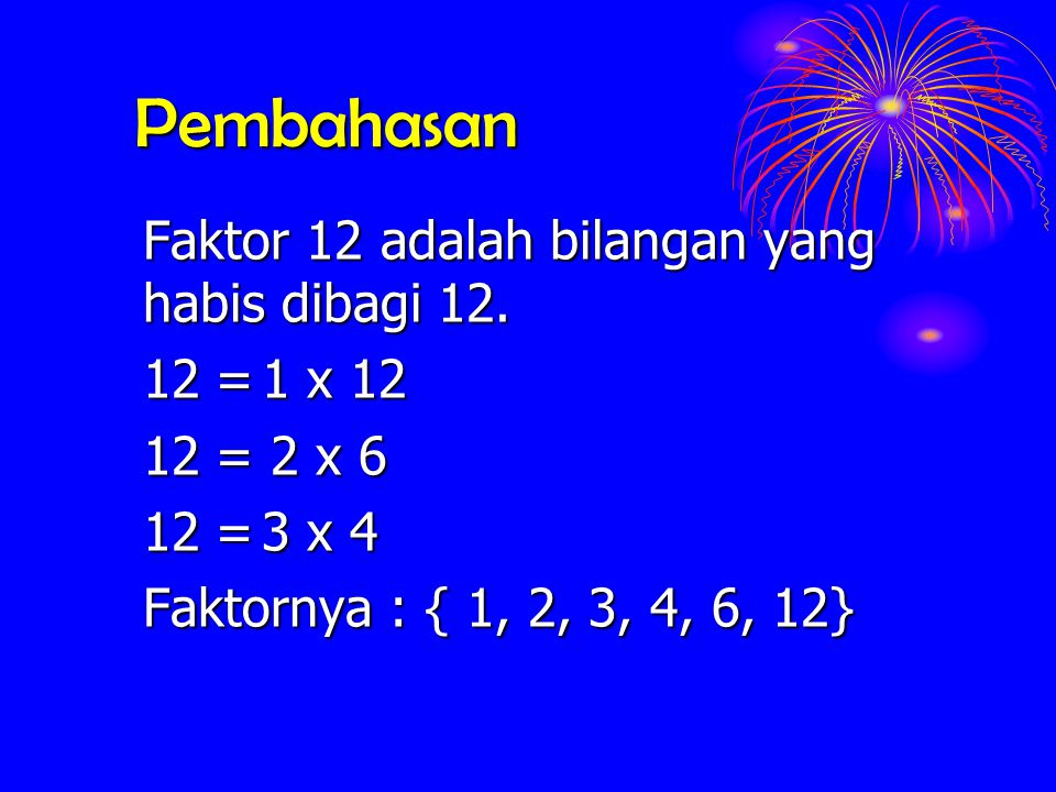 Pembahasan Faktor 12 adalah bilangan yang habis dibagi 12. 12 = 1 x 12