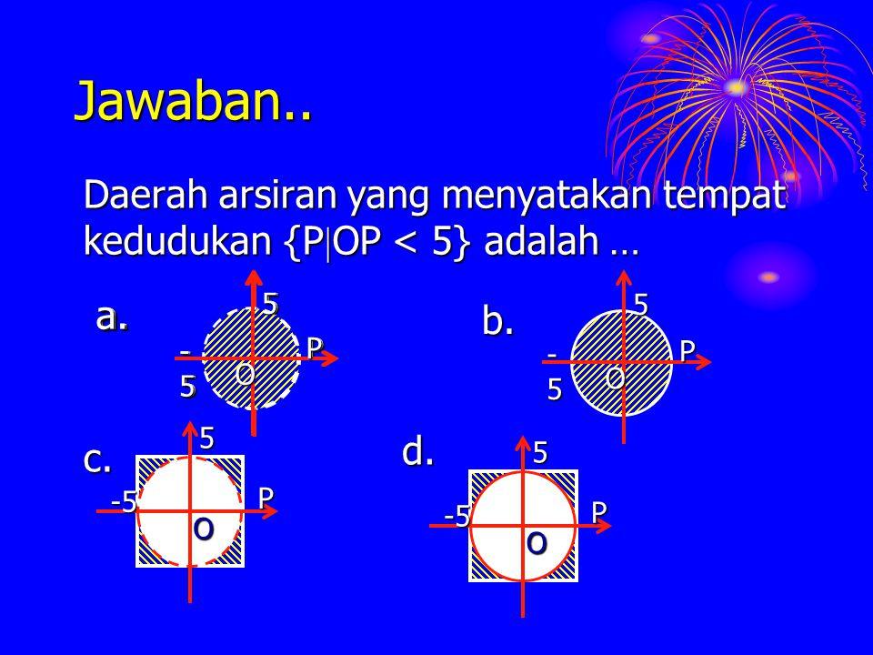 Jawaban.. Daerah arsiran yang menyatakan tempat kedudukan {POP < 5} adalah … O. P. -5. 5. a. O.