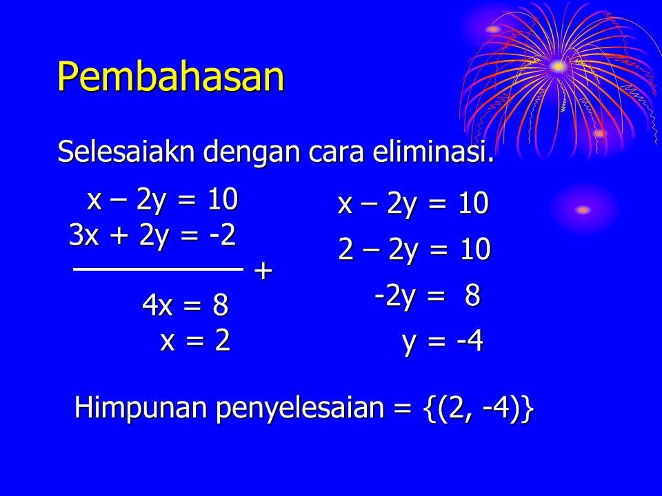 Pembahasan Selesaiakn dengan cara eliminasi. x – 2y = 10 x – 2y = 10
