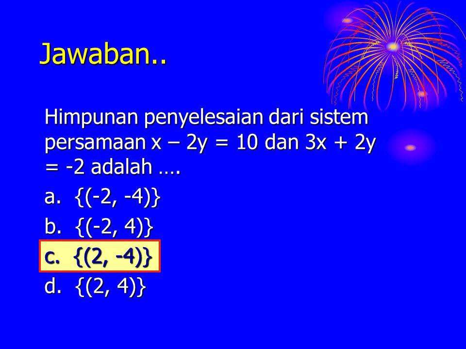 Jawaban.. Himpunan penyelesaian dari sistem persamaan x – 2y = 10 dan 3x + 2y = -2 adalah …. a. {(-2, -4)}