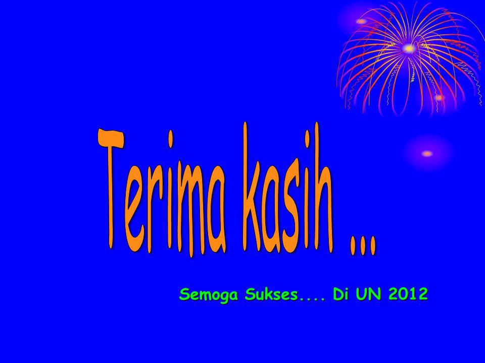 Semoga Sukses.... Di UN 2012