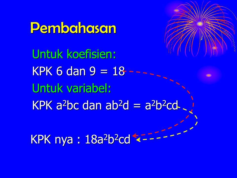 Pembahasan Untuk koefisien: KPK 6 dan 9 = 18 Untuk variabel:
