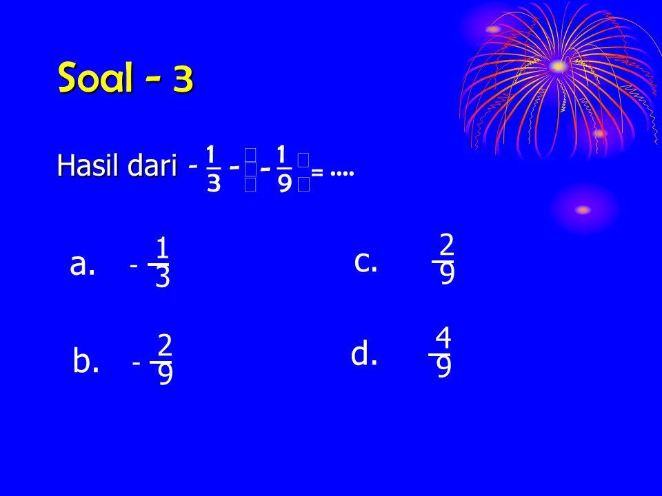 Soal - 3 .... 9 1 3 = ø ö ç è æ - Hasil dari 3 1 - a. 9 2 c. b. 4 d.