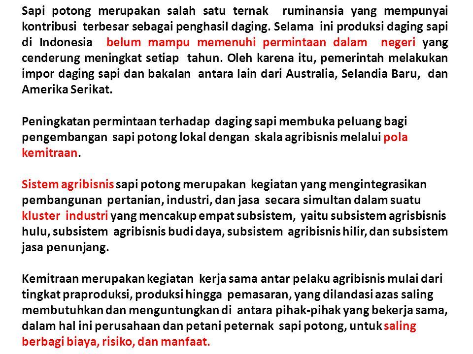Sapi potong merupakan salah satu ternak ruminansia yang mempunyai kontribusi terbesar sebagai penghasil daging. Selama ini produksi daging sapi di Indonesia belum mampu memenuhi permintaan dalam negeri yang cenderung meningkat setiap tahun. Oleh karena itu, pemerintah melakukan impor daging sapi dan bakalan antara lain dari Australia, Selandia Baru, dan Amerika Serikat.