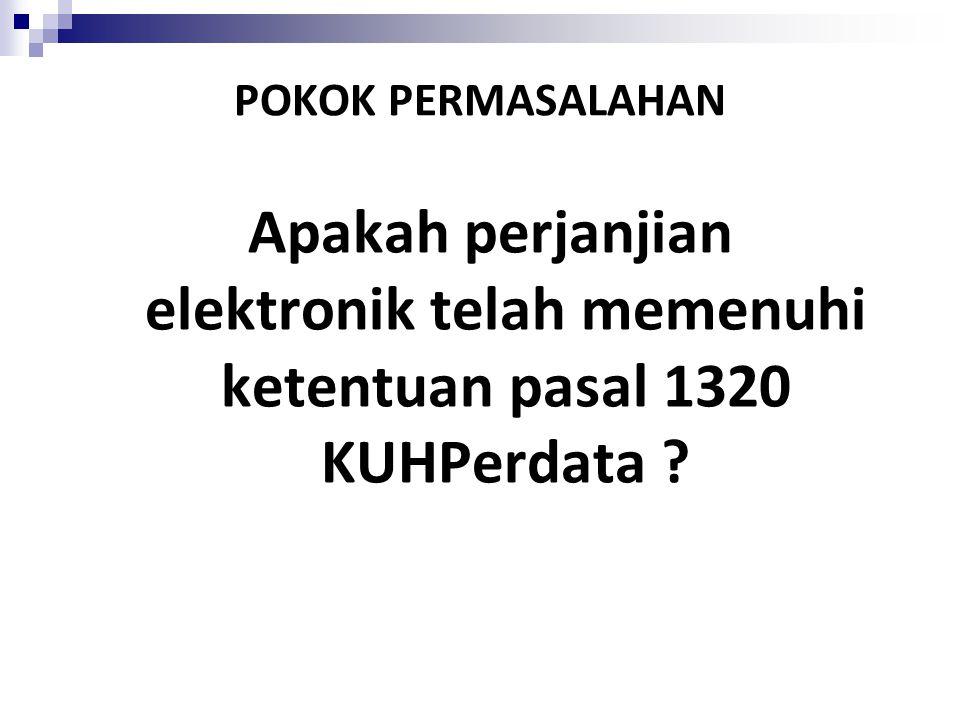 POKOK PERMASALAHAN Apakah perjanjian elektronik telah memenuhi ketentuan pasal 1320 KUHPerdata