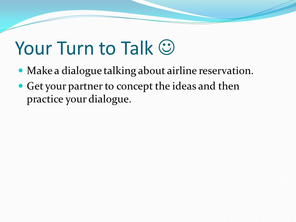 Your Turn to Talk  Make a dialogue talking about airline reservation.