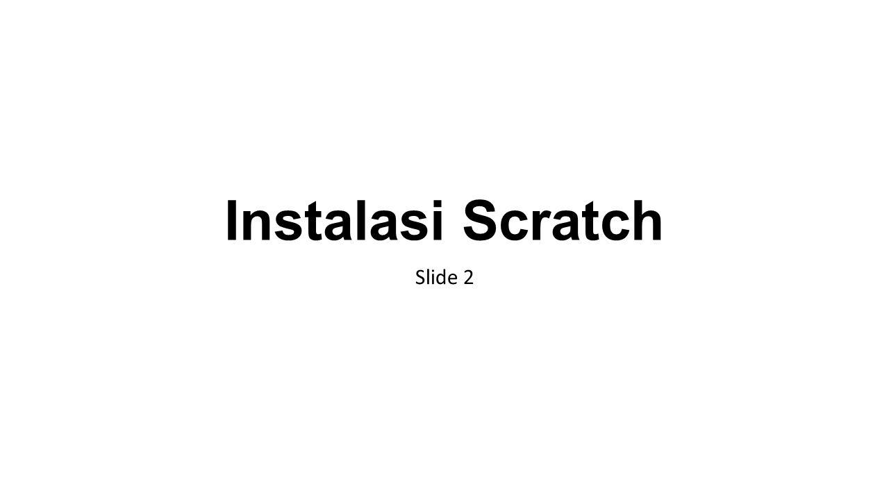 Instalasi Scratch Slide 2