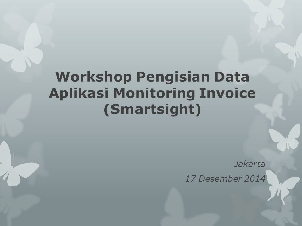 Workshop Pengisian Data Aplikasi Monitoring Invoice (Smartsight)