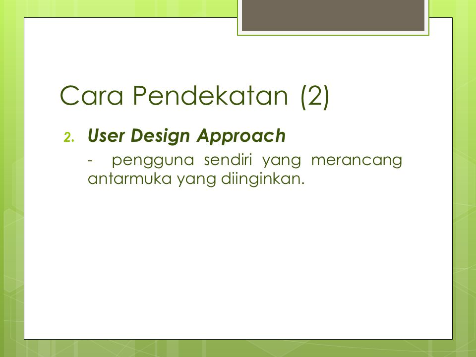 Cara Pendekatan (2) User Design Approach
