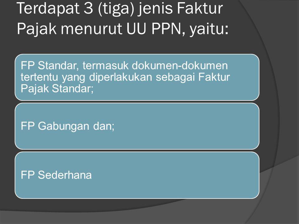 Terdapat 3 (tiga) jenis Faktur Pajak menurut UU PPN, yaitu: