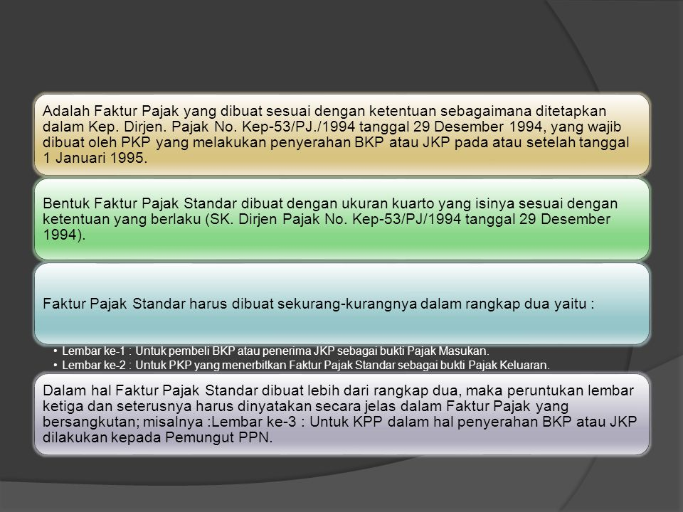 Adalah Faktur Pajak yang dibuat sesuai dengan ketentuan sebagaimana ditetapkan dalam Kep. Dirjen. Pajak No. Kep-53/PJ./1994 tanggal 29 Desember 1994, yang wajib dibuat oleh PKP yang melakukan penyerahan BKP atau JKP pada atau setelah tanggal 1 Januari 1995.