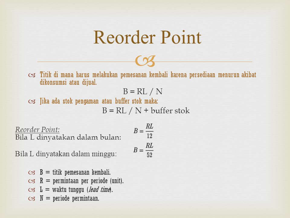 Reorder Point B = RL / N B = RL / N + buffer stok