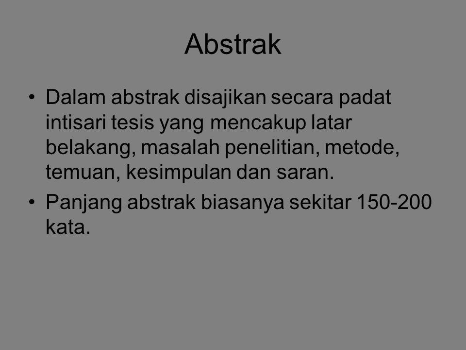 Abstrak Dalam abstrak disajikan secara padat intisari tesis yang mencakup latar belakang, masalah penelitian, metode, temuan, kesimpulan dan saran.