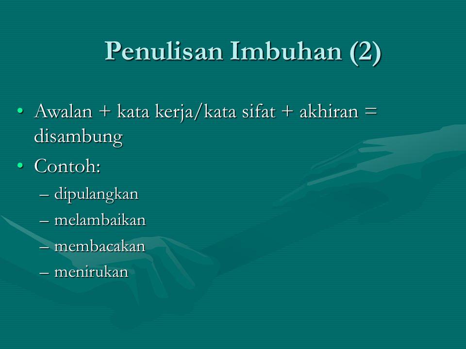 Penulisan Imbuhan (2) Awalan + kata kerja/kata sifat + akhiran = disambung. Contoh: dipulangkan. melambaikan.