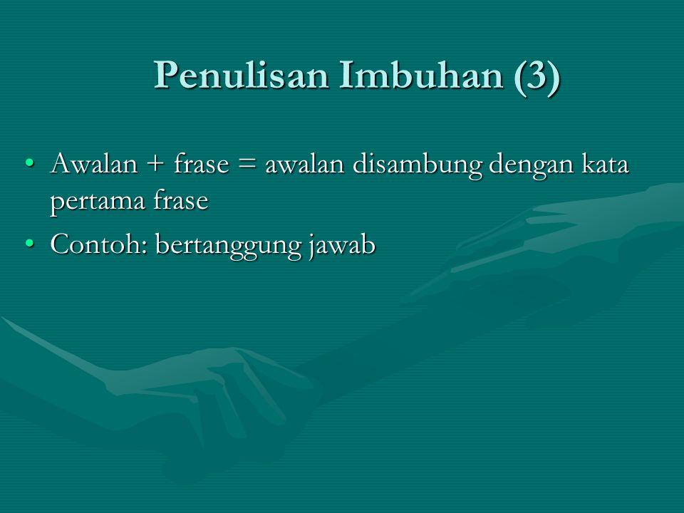 Penulisan Imbuhan (3) Awalan + frase = awalan disambung dengan kata pertama frase.