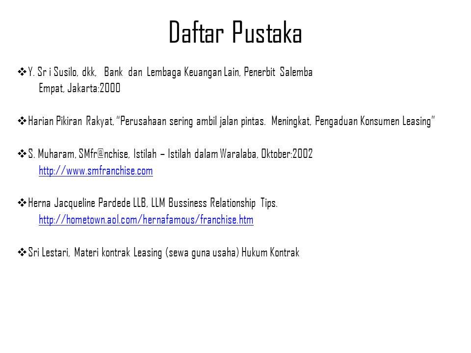 Daftar Pustaka Y. Sr i Susilo, dkk, Bank dan Lembaga Keuangan Lain, Penerbit Salemba. Empat, Jakarta:2000