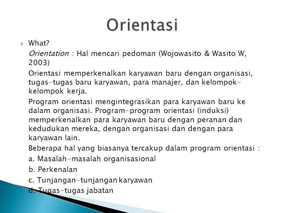 Orientasi What Orientation : Hal mencari pedoman (Wojowasito & Wasito W, 2003)