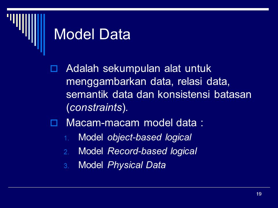 Model Data Adalah sekumpulan alat untuk menggambarkan data, relasi data, semantik data dan konsistensi batasan (constraints).