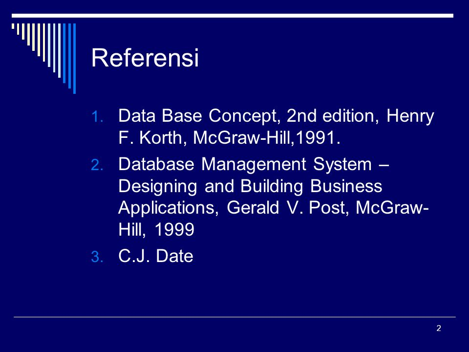 Referensi Data Base Concept, 2nd edition, Henry F. Korth, McGraw-Hill,1991.