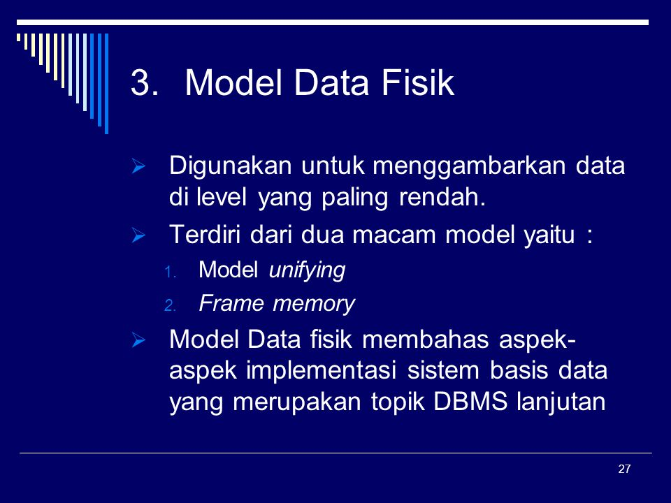 Model Data Fisik Digunakan untuk menggambarkan data di level yang paling rendah. Terdiri dari dua macam model yaitu :