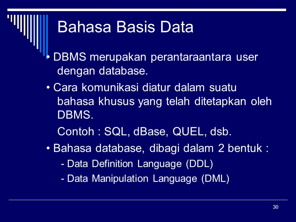 Bahasa Basis Data • DBMS merupakan perantaraantara user dengan database.