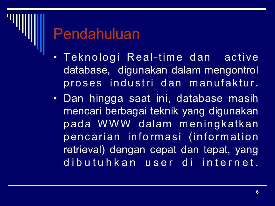 Pendahuluan • Teknologi Real-time dan active database, digunakan dalam mengontrol proses industri dan manufaktur.