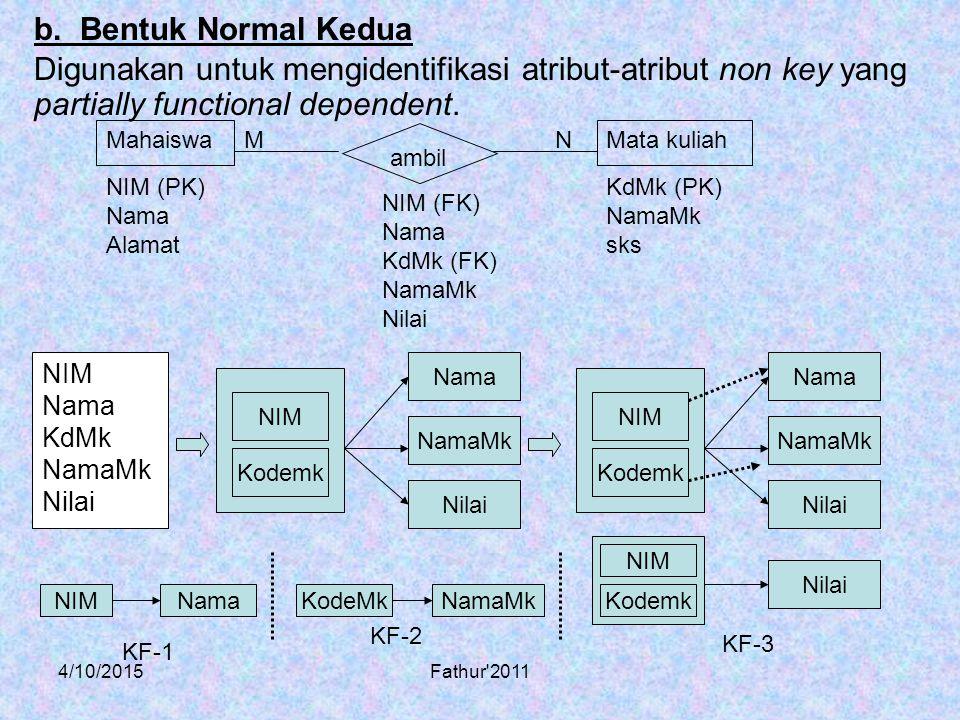 b. Bentuk Normal Kedua Digunakan untuk mengidentifikasi atribut-atribut non key yang partially functional dependent.