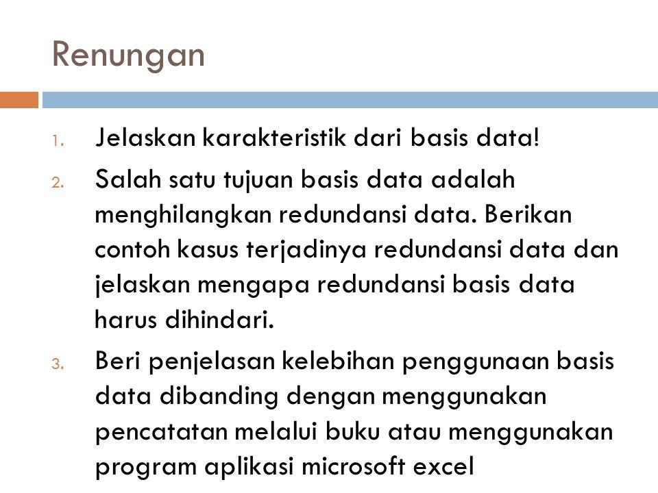 Renungan Jelaskan karakteristik dari basis data!