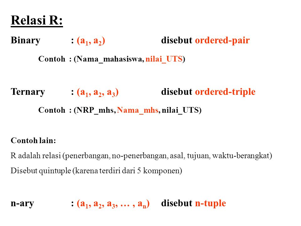 Relasi R: Binary : (a1, a2) disebut ordered-pair