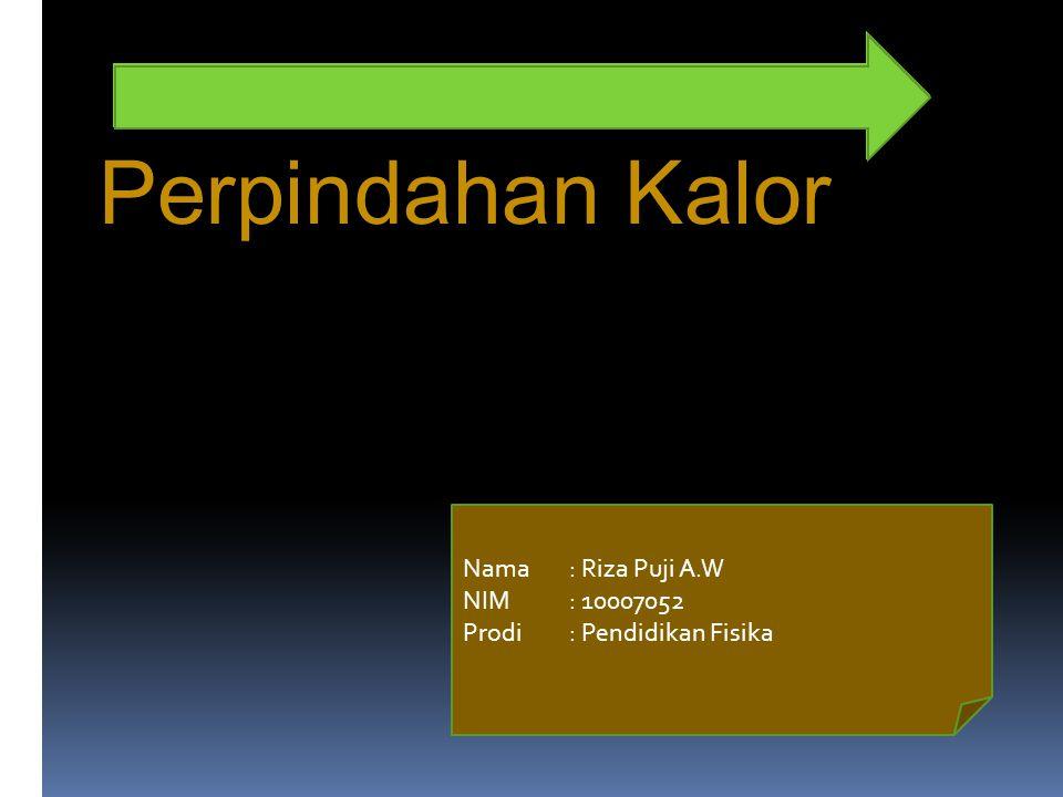 Perpindahan Kalor Nama : Riza Puji A.W NIM : 10007052