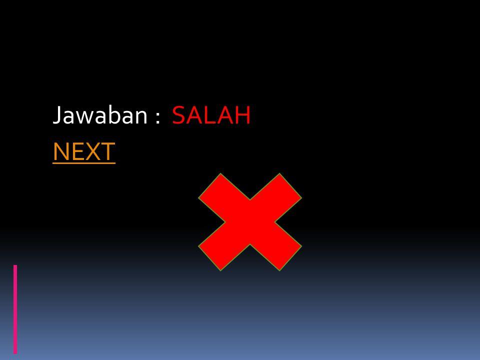 Jawaban : SALAH NEXT