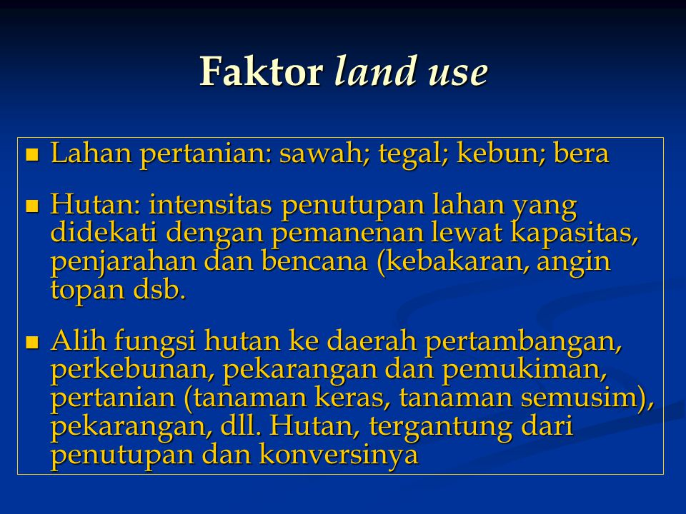 Faktor land use Lahan pertanian: sawah; tegal; kebun; bera