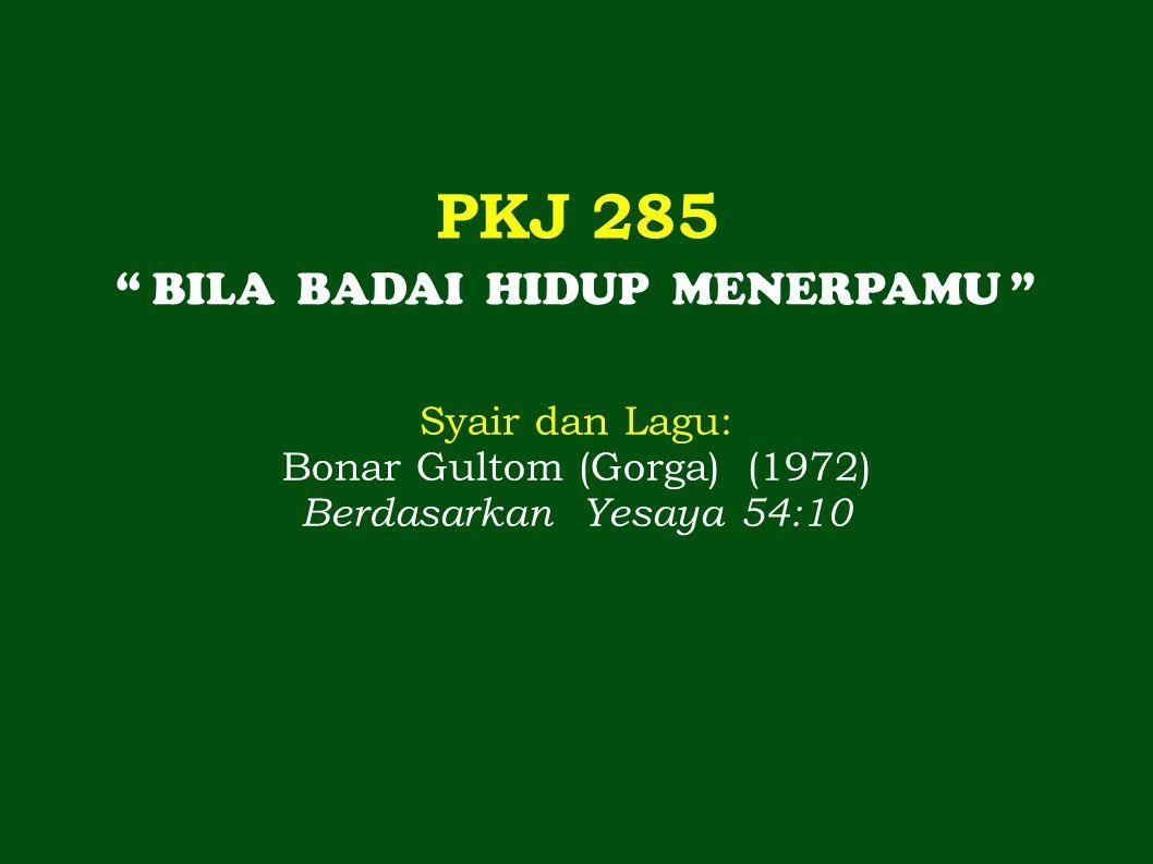 PKJ 285 BILA BADAI HIDUP MENERPAMU Syair dan Lagu: