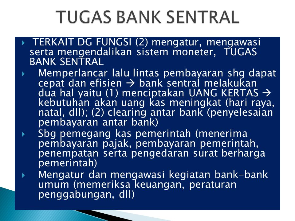 TUGAS BANK SENTRAL TERKAIT DG FUNGSI (2) mengatur, mengawasi serta mengendalikan sistem moneter, TUGAS BANK SENTRAL.