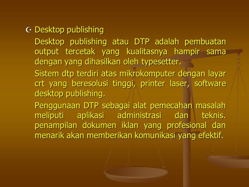 Desktop publishing Desktop publishing atau DTP adalah pembuatan output tercetak yang kualitasnya hampir sama dengan yang dihasilkan oleh typesetter.