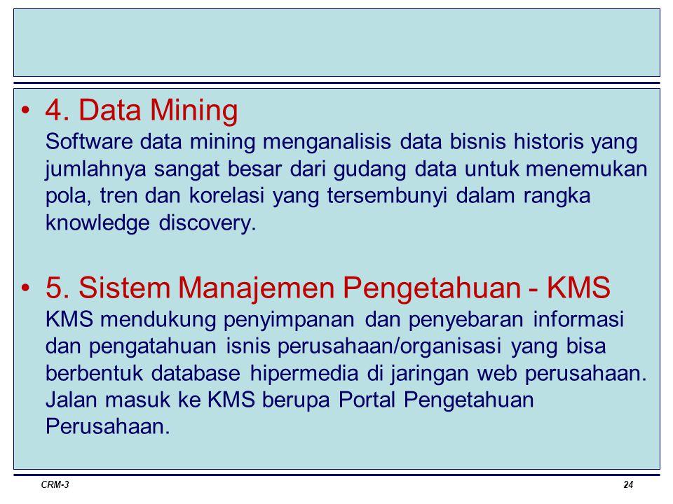 4. Data Mining Software data mining menganalisis data bisnis historis yang jumlahnya sangat besar dari gudang data untuk menemukan pola, tren dan korelasi yang tersembunyi dalam rangka knowledge discovery.