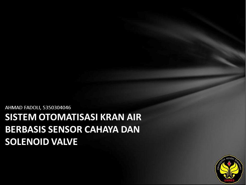 AHMAD FADOLI, 5350304046 SISTEM OTOMATISASI KRAN AIR BERBASIS SENSOR CAHAYA DAN SOLENOID VALVE