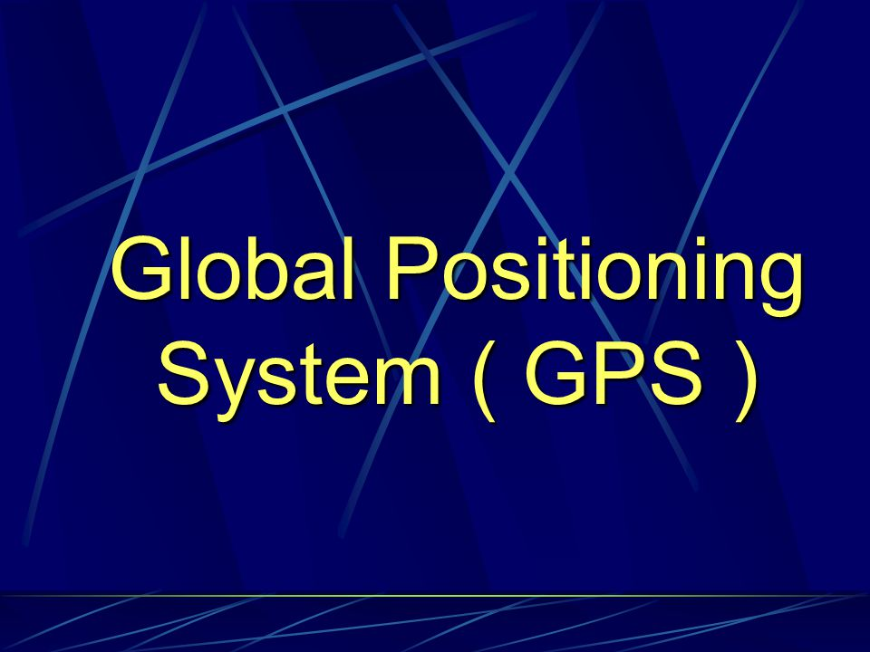 Global Positioning System ( GPS )