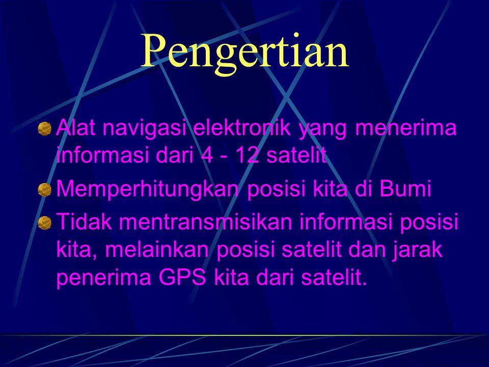 Pengertian Alat navigasi elektronik yang menerima informasi dari 4 - 12 satelit. Memperhitungkan posisi kita di Bumi.