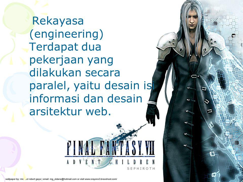 Rekayasa (engineering) Terdapat dua pekerjaan yang dilakukan secara paralel, yaitu desain isi informasi dan desain arsitektur web.