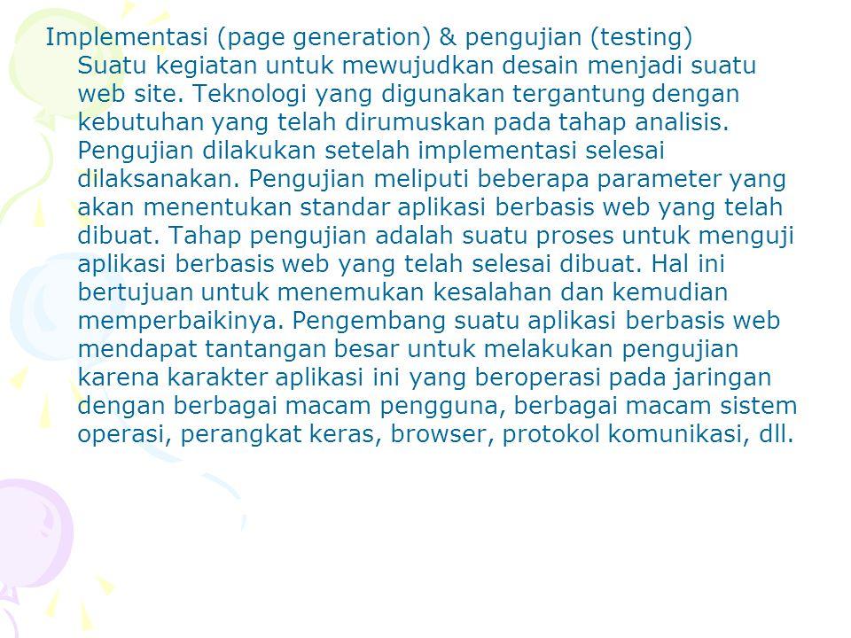 Implementasi (page generation) & pengujian (testing) Suatu kegiatan untuk mewujudkan desain menjadi suatu web site.