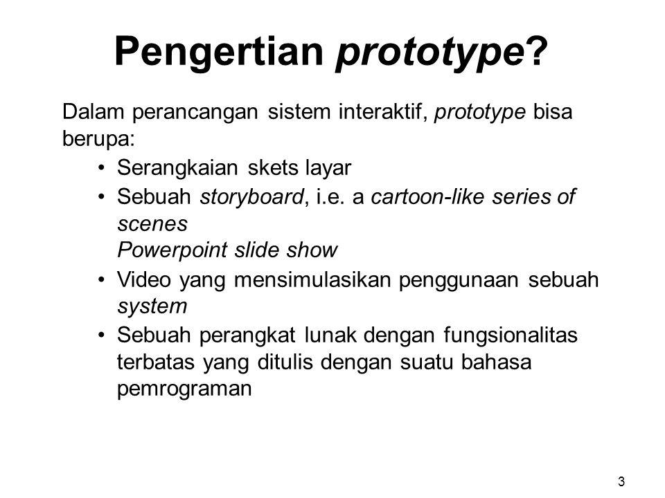 Pengertian prototype Dalam perancangan sistem interaktif, prototype bisa berupa: Serangkaian skets layar.