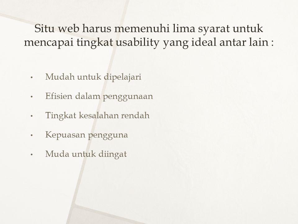 Situ web harus memenuhi lima syarat untuk mencapai tingkat usability yang ideal antar lain :