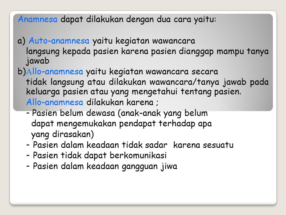 Anamnesa dapat dilakukan dengan dua cara yaitu: