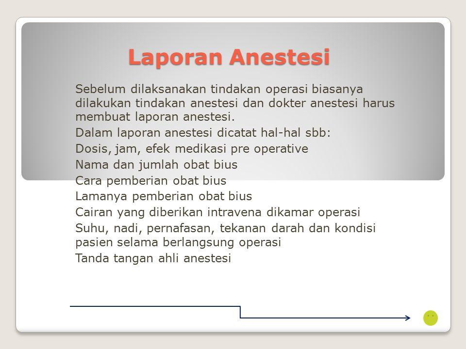 Laporan Anestesi Sebelum dilaksanakan tindakan operasi biasanya dilakukan tindakan anestesi dan dokter anestesi harus membuat laporan anestesi.