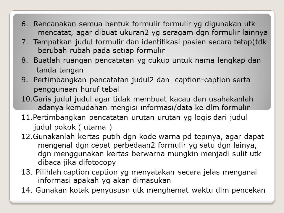 6. Rencanakan semua bentuk formulir formulir yg digunakan utk mencatat, agar dibuat ukuran2 yg seragam dgn formulir lainnya