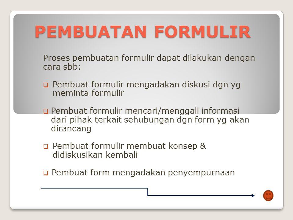 PEMBUATAN FORMULIR Proses pembuatan formulir dapat dilakukan dengan cara sbb: Pembuat formulir mengadakan diskusi dgn yg meminta formulir.
