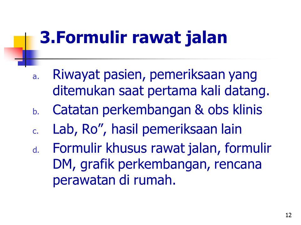 3.Formulir rawat jalan Riwayat pasien, pemeriksaan yang ditemukan saat pertama kali datang. Catatan perkembangan & obs klinis.