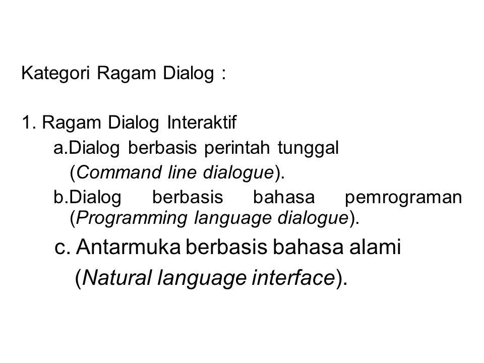 c. Antarmuka berbasis bahasa alami (Natural language interface).